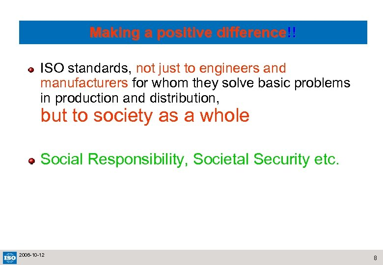 Making a positive difference!! ISO standards, not just to engineers and manufacturers for whom