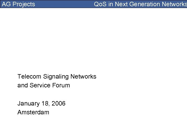 AG Projects Qo. S in Next Generation Networks Telecom Signaling Networks and Service Forum
