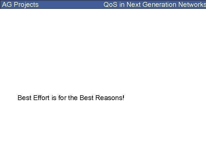 AG Projects Qo. S in Next Generation Networks Best Effort is for the Best