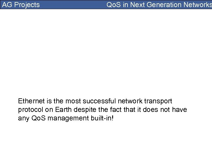 AG Projects Qo. S in Next Generation Networks Ethernet is the most successful network