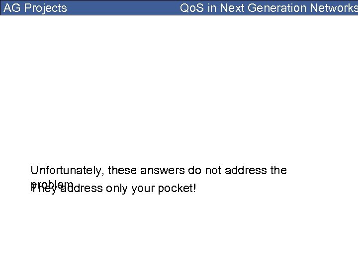 AG Projects Qo. S in Next Generation Networks Unfortunately, these answers do not address