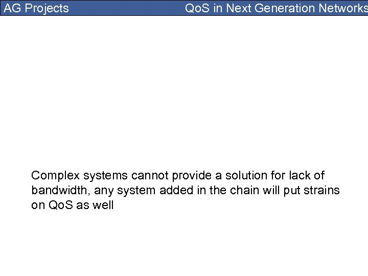 AG Projects Qo. S in Next Generation Networks Complex systems cannot provide a solution