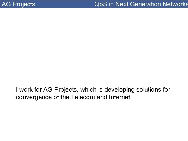 AG Projects Qo. S in Next Generation Networks I work for AG Projects, which