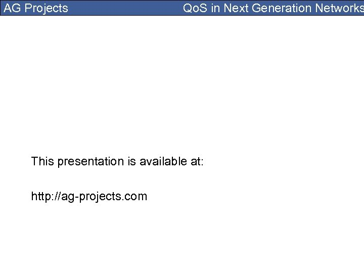 AG Projects Qo. S in Next Generation Networks This presentation is available at: http: