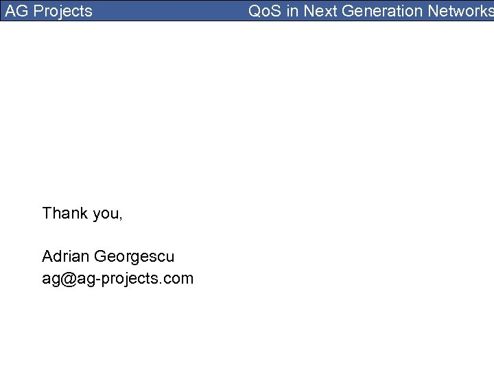 AG Projects Thank you, Adrian Georgescu ag@ag-projects. com Qo. S in Next Generation Networks