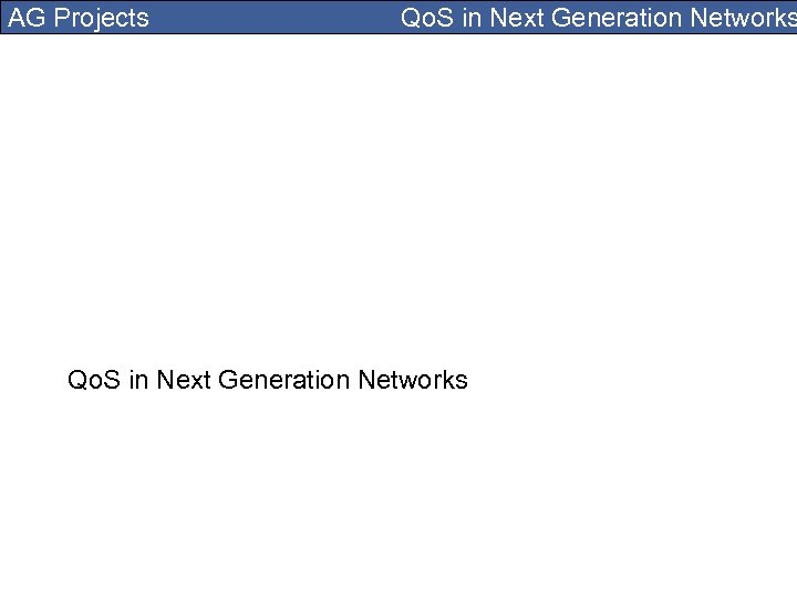 AG Projects Qo. S in Next Generation Networks