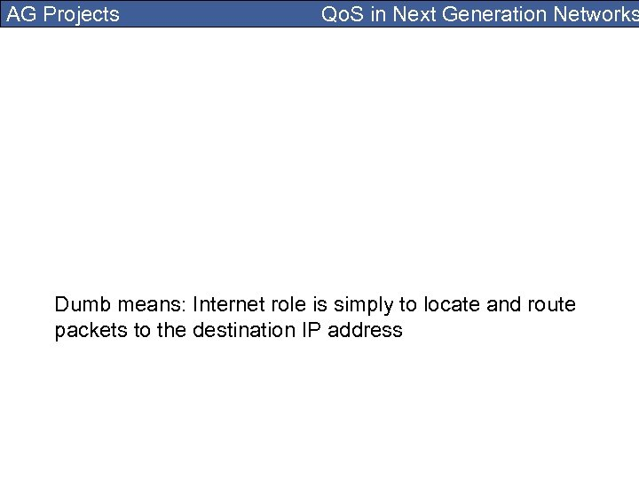 AG Projects Qo. S in Next Generation Networks Dumb means: Internet role is simply