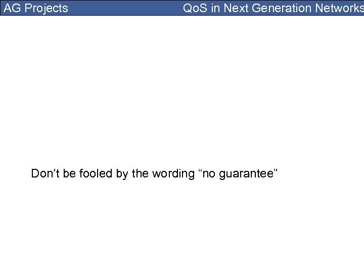 AG Projects Qo. S in Next Generation Networks Don't be fooled by the wording