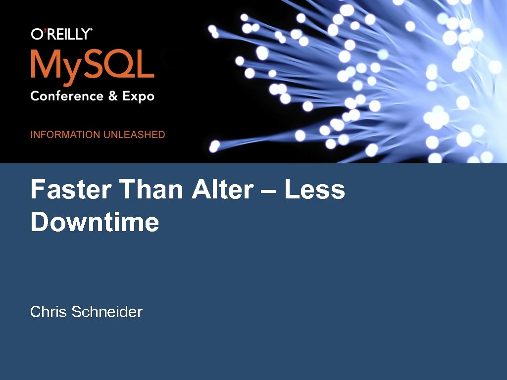 Faster Than Alter – Less Downtime Chris Schneider