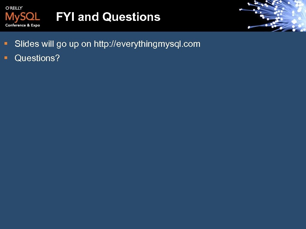 FYI and Questions § Slides will go up on http: //everythingmysql. com § Questions?