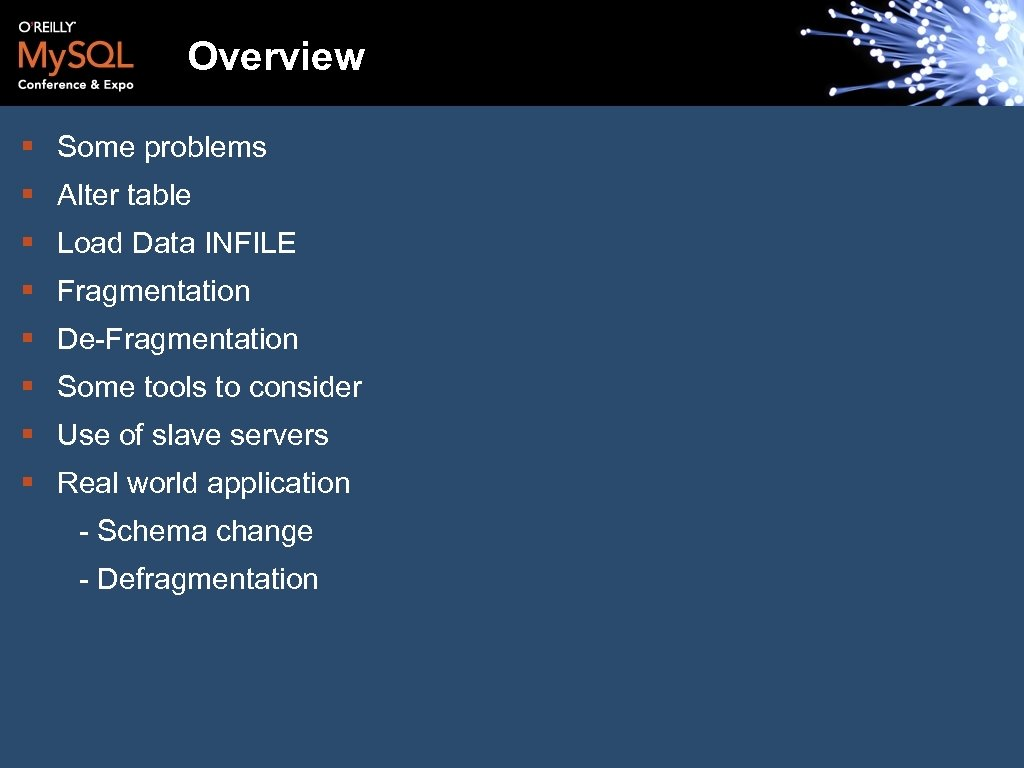 Overview § Some problems § Alter table § Load Data INFILE § Fragmentation §