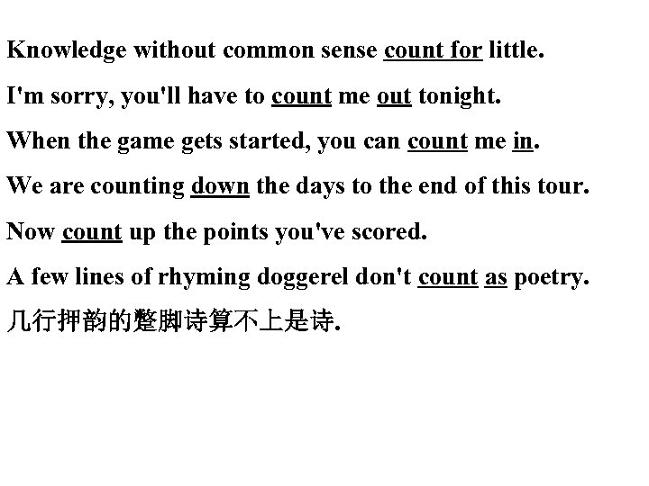 Knowledge without common sense count for little. I'm sorry, you'll have to count me