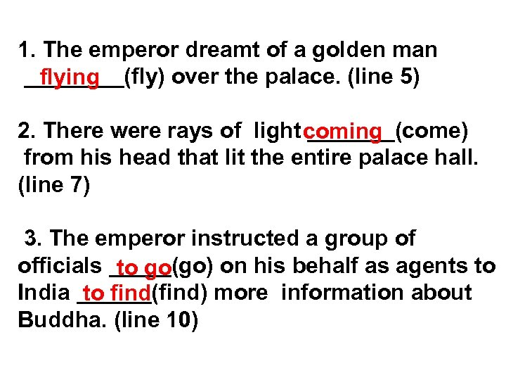1. The emperor dreamt of a golden man ____(fly) over the palace. (line 5)