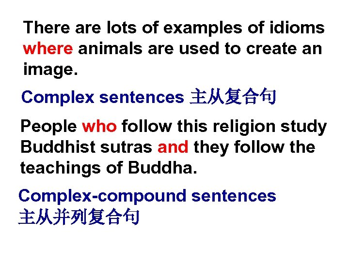 There are lots of examples of idioms where animals are used to create an