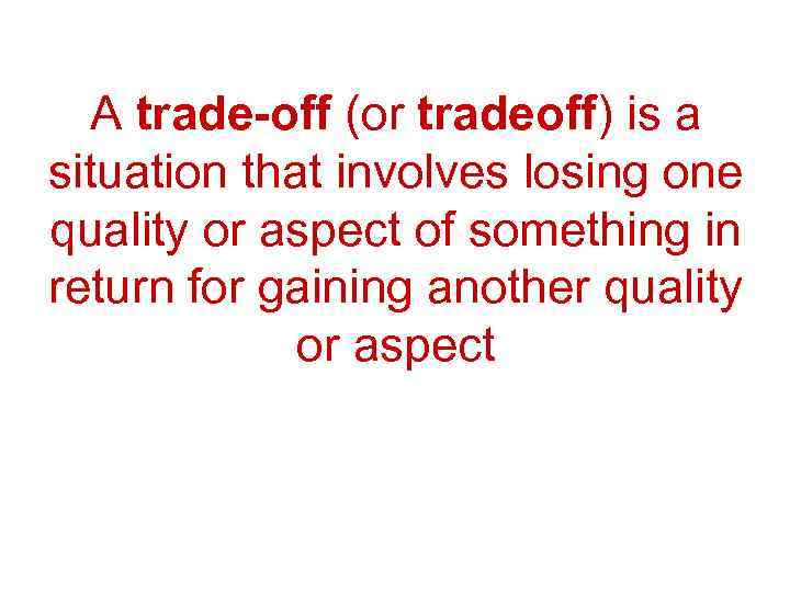 A trade-off (or tradeoff) is a situation that involves losing one quality or aspect