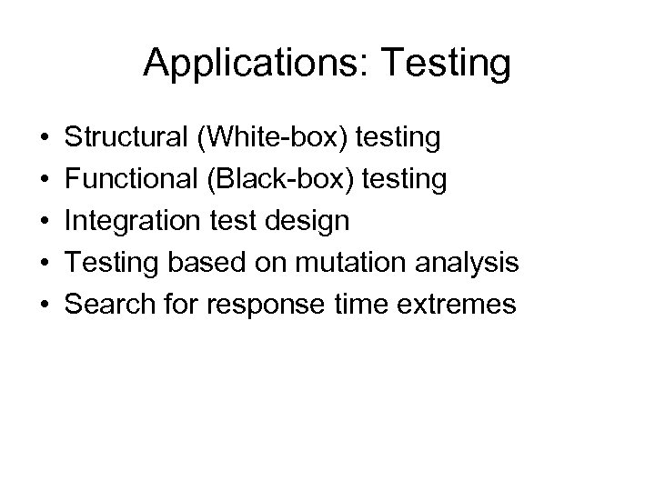 Applications: Testing • • • Structural (White-box) testing Functional (Black-box) testing Integration test design