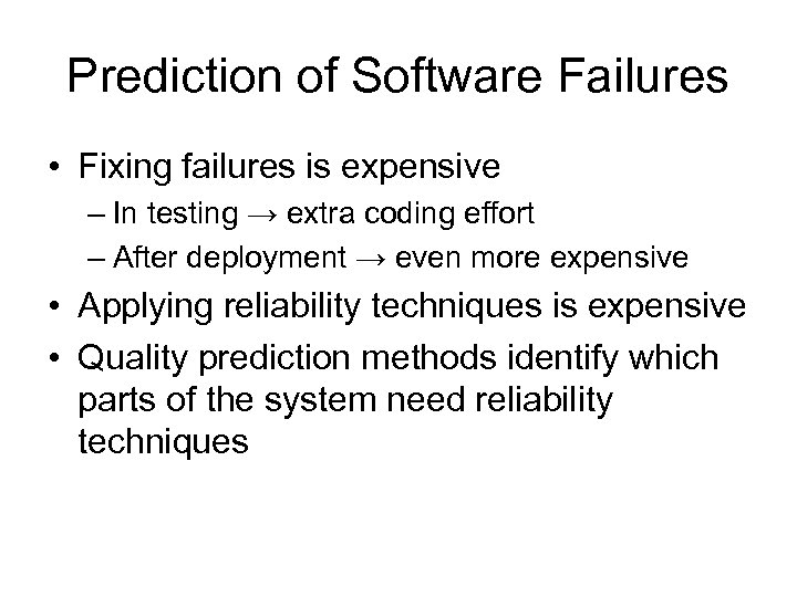 Prediction of Software Failures • Fixing failures is expensive – In testing → extra