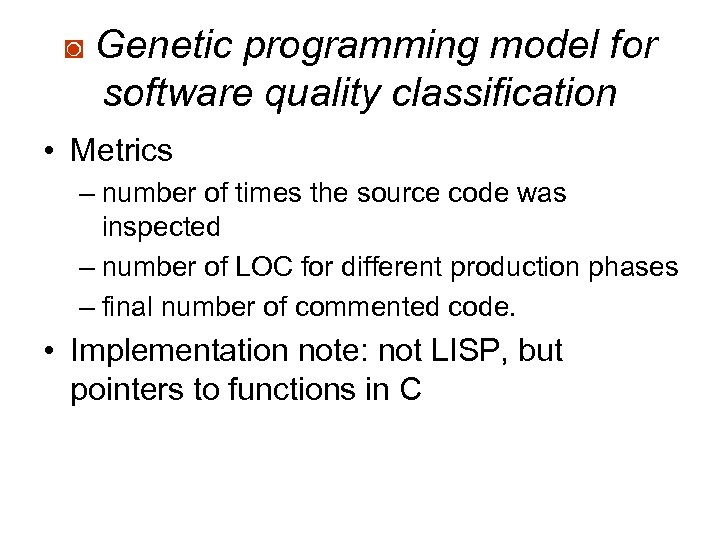 ◙ Genetic programming model for software quality classification • Metrics – number of times