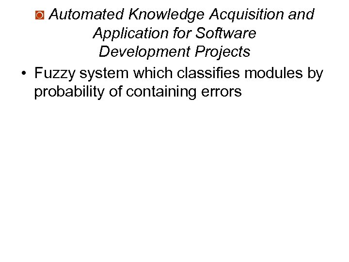 ◙ Automated Knowledge Acquisition and Application for Software Development Projects • Fuzzy system which