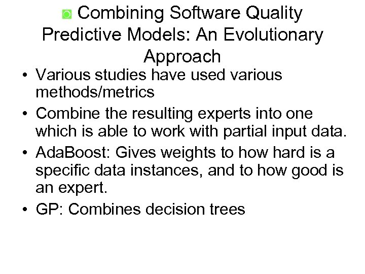 ◙ Combining Software Quality Predictive Models: An Evolutionary Approach • Various studies have used