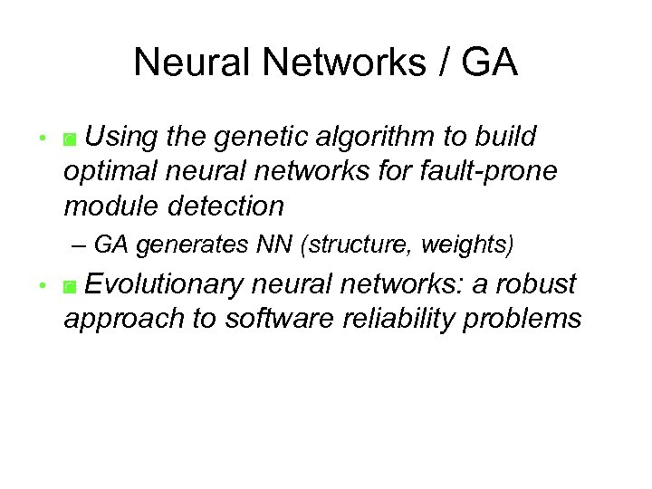 Neural Networks / GA Using the genetic algorithm to build optimal neural networks for