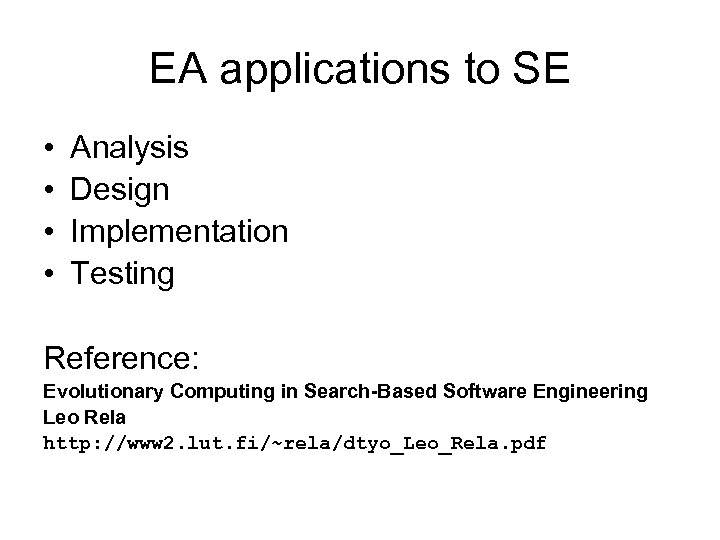 EA applications to SE • • Analysis Design Implementation Testing Reference: Evolutionary Computing in