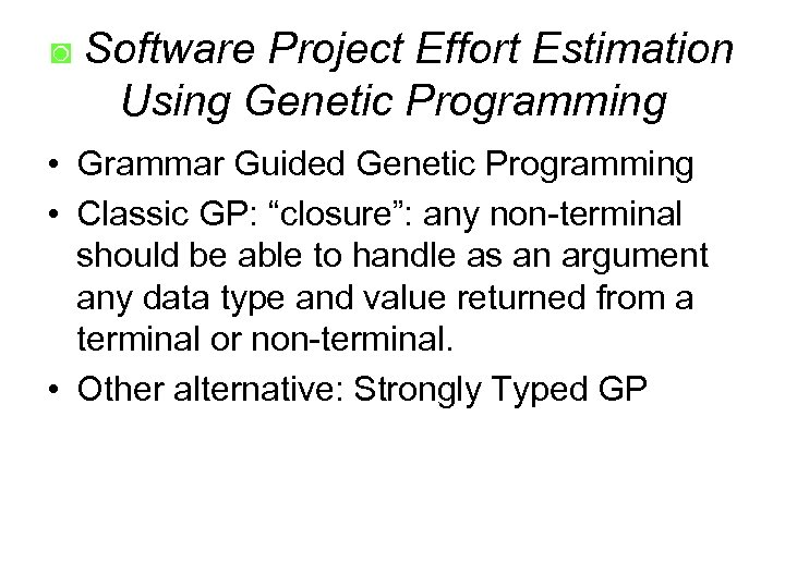 ◙ Software Project Effort Estimation Using Genetic Programming • Grammar Guided Genetic Programming •