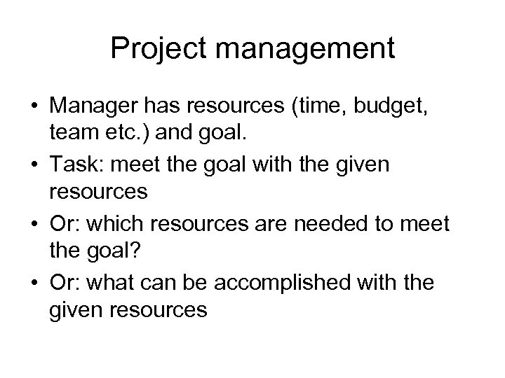 Project management • Manager has resources (time, budget, team etc. ) and goal. •