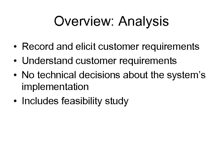 Overview: Analysis • Record and elicit customer requirements • Understand customer requirements • No