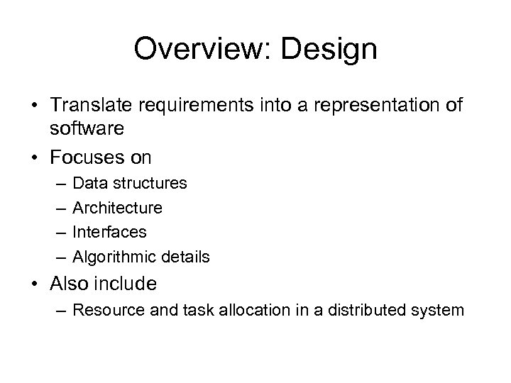 Overview: Design • Translate requirements into a representation of software • Focuses on –