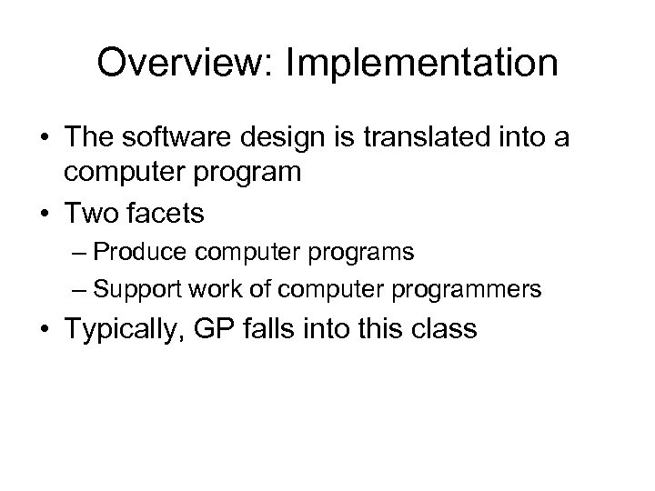 Overview: Implementation • The software design is translated into a computer program • Two