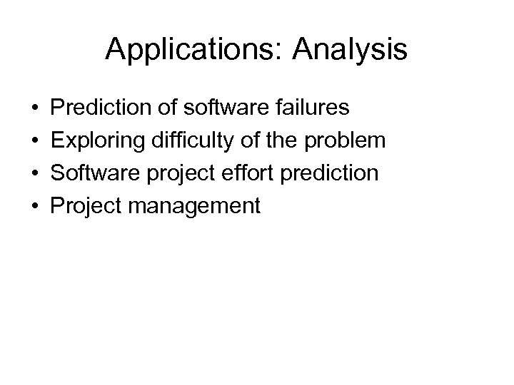 Applications: Analysis • • Prediction of software failures Exploring difficulty of the problem Software
