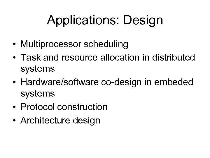 Applications: Design • Multiprocessor scheduling • Task and resource allocation in distributed systems •
