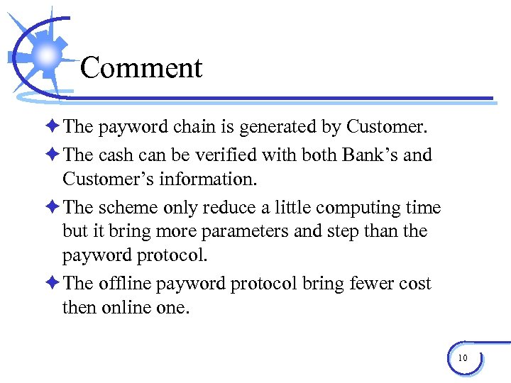 Comment è The payword chain is generated by Customer. è The cash can be