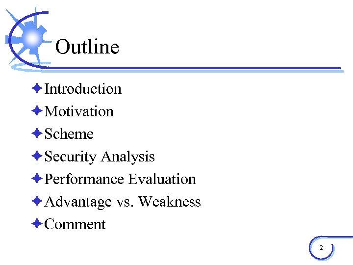 Outline èIntroduction èMotivation èScheme èSecurity Analysis èPerformance Evaluation èAdvantage vs. Weakness èComment 2