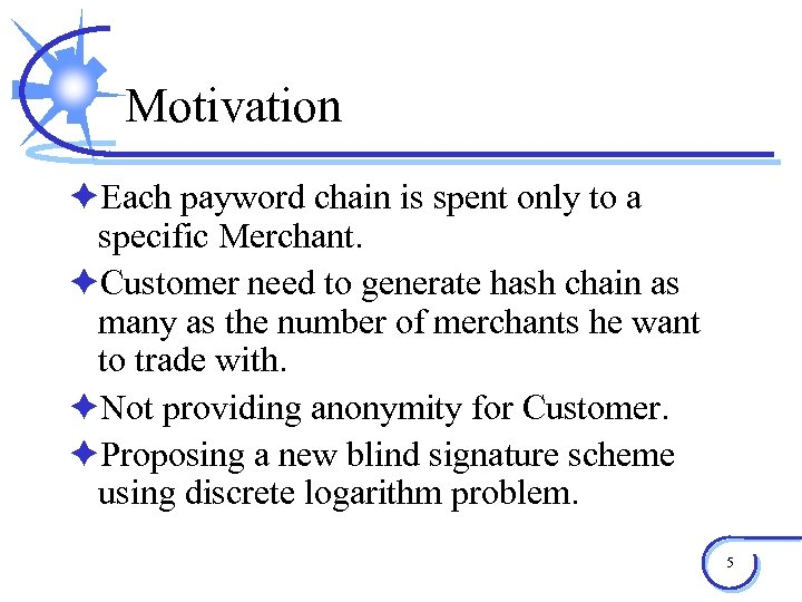 Motivation èEach payword chain is spent only to a specific Merchant. èCustomer need to