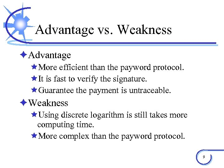 Advantage vs. Weakness èAdvantage êMore efficient than the payword protocol. êIt is fast to