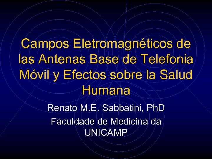 Campos Eletromagnéticos de las Antenas Base de Telefonia Móvil y Efectos sobre la Salud