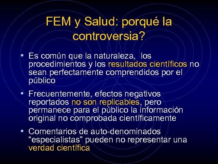 FEM y Salud: porqué la controversia? • Es común que la naturaleza, los procedimientos