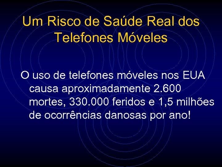 Um Risco de Saúde Real dos Telefones Móveles O uso de telefones móveles nos