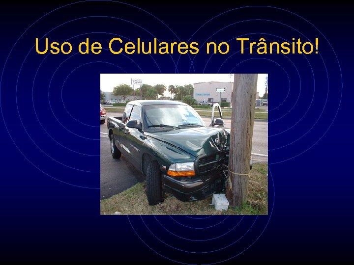 Uso de Celulares no Trânsito!