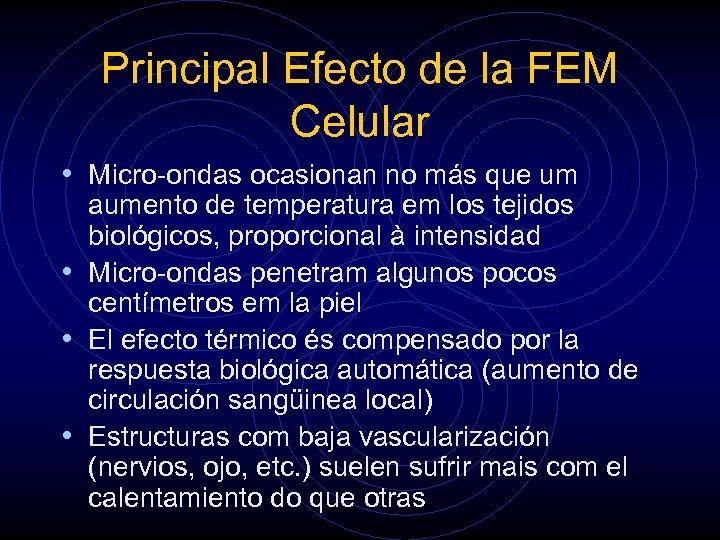 Principal Efecto de la FEM Celular • Micro-ondas ocasionan no más que um aumento