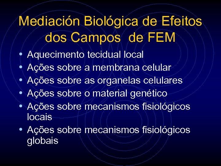 Mediación Biológica de Efeitos dos Campos de FEM • • • Aquecimento tecidual local