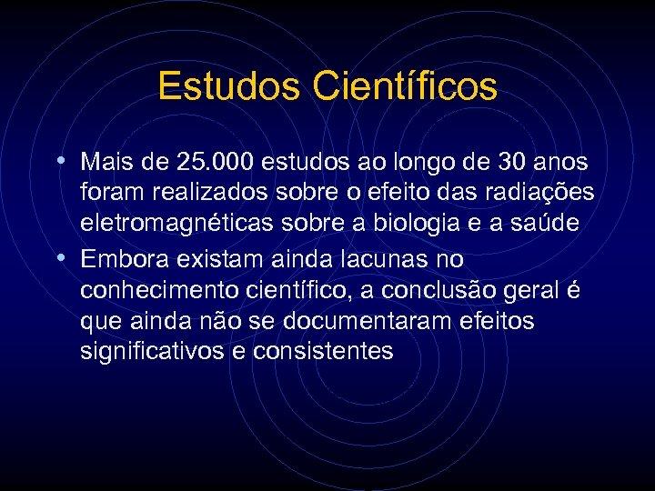 Estudos Científicos • Mais de 25. 000 estudos ao longo de 30 anos foram