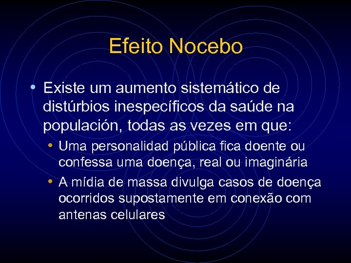 Efeito Nocebo • Existe um aumento sistemático de distúrbios inespecíficos da saúde na populación,