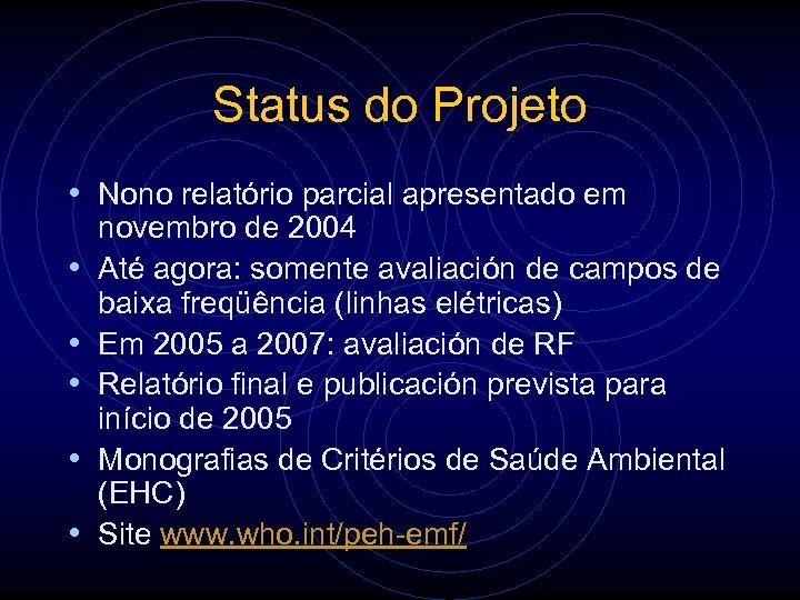 Status do Projeto • Nono relatório parcial apresentado em • • • novembro de