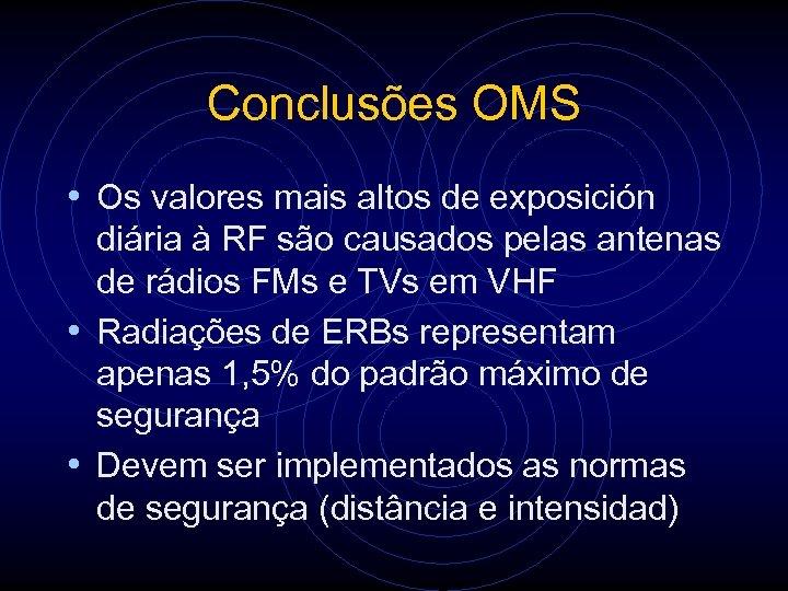Conclusões OMS • Os valores mais altos de exposición diária à RF são causados
