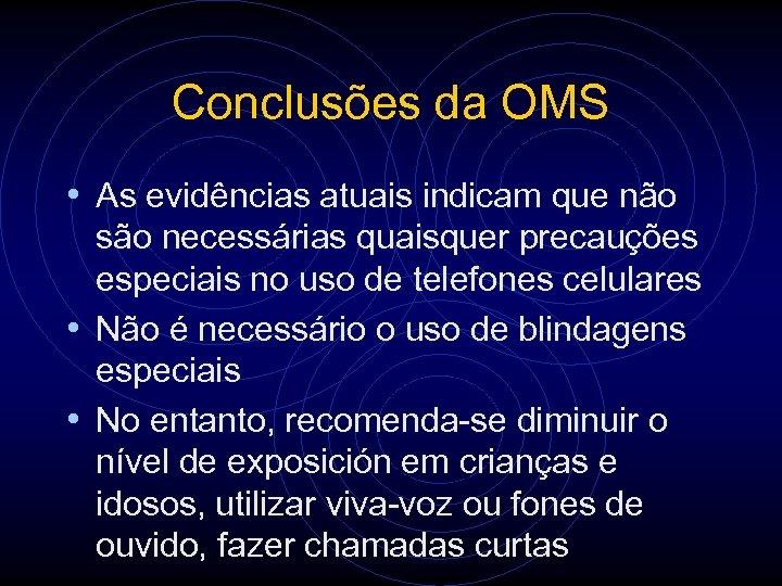 Conclusões da OMS • As evidências atuais indicam que não são necessárias quaisquer precauções