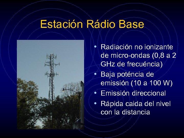 Estación Rádio Base • Radiación no ionizante de micro-ondas (0, 8 a 2 GHz