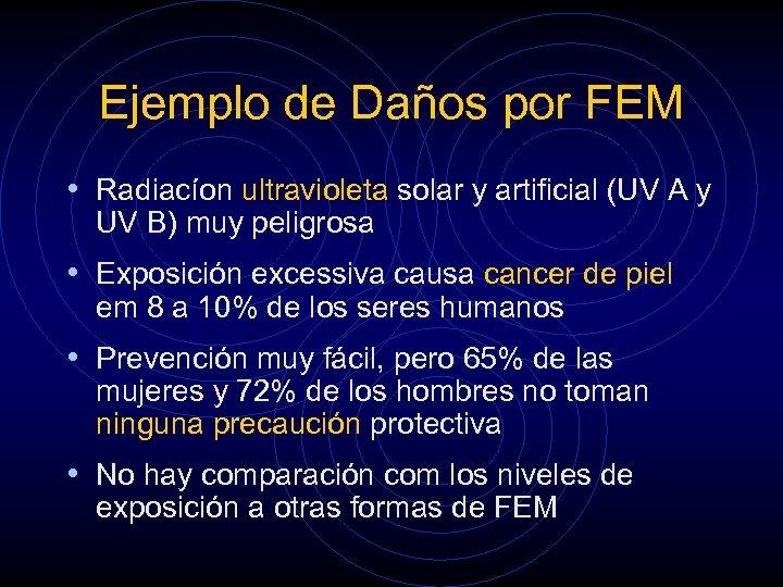 Ejemplo de Daños por FEM • Radiacíon ultravioleta solar y artificial (UV A y